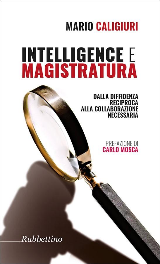 Intelligence e magistratura. Dalla diffidenza reciproca alla collaborazione necessaria - Mario Caligiuri