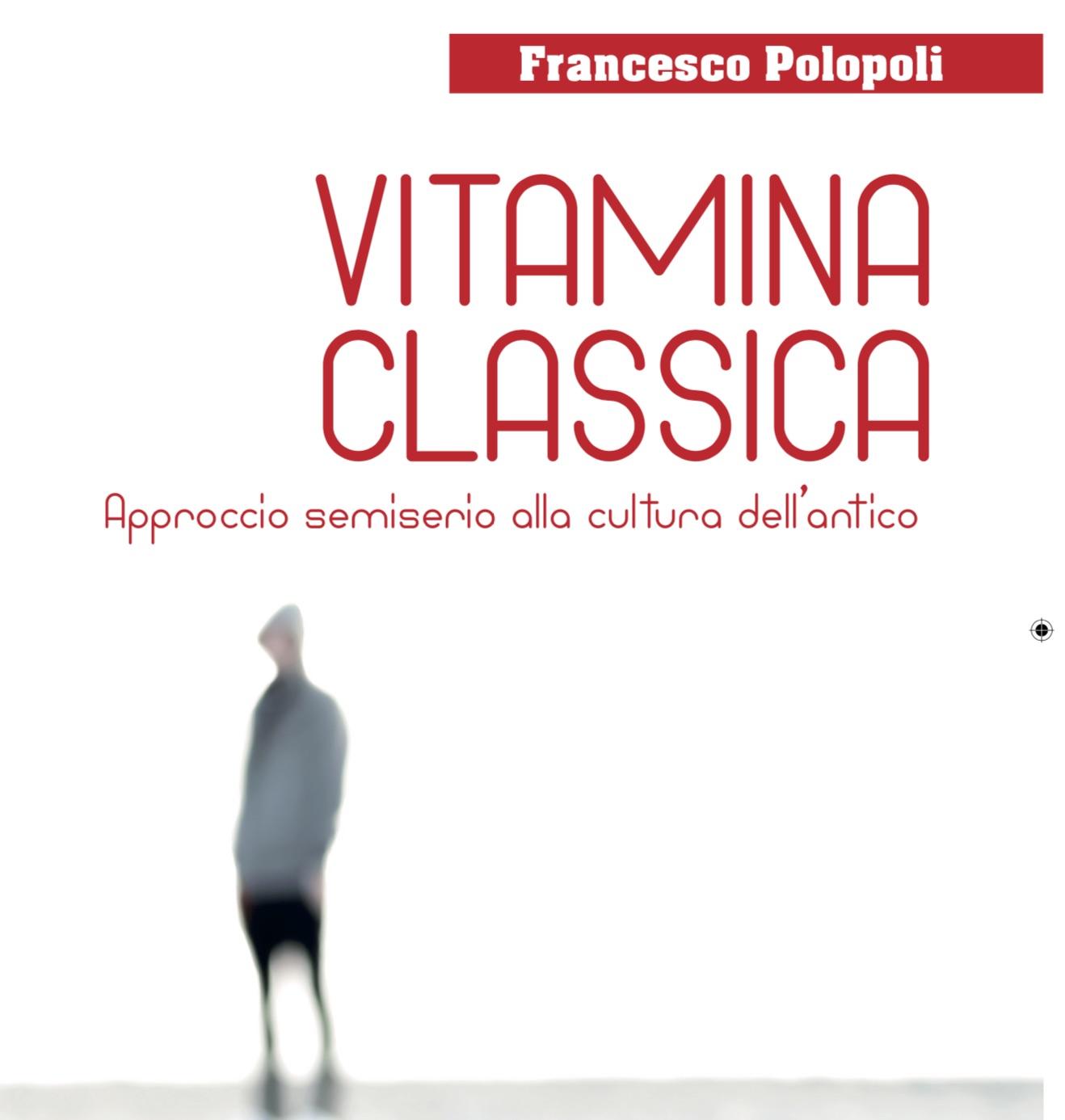 Vitamina classica. Approccio semiserio alla cultura dell'antico di Francesco Polopoli
