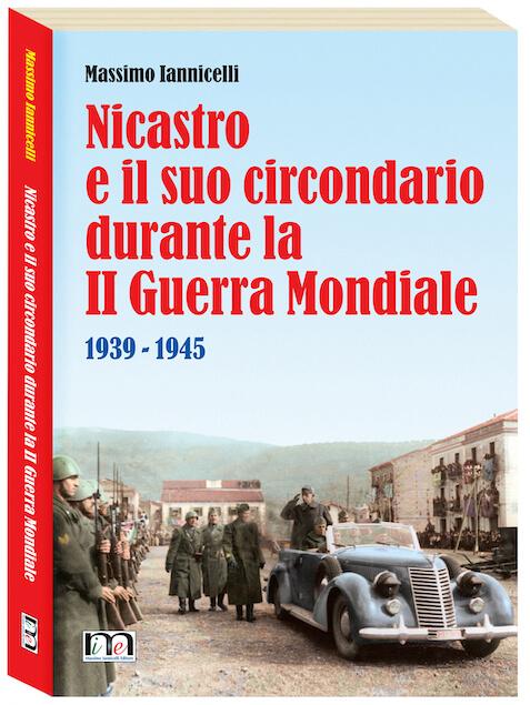 Nuovo saggio storico di Massimo Iannicelli su II Guerra Mondiale a Nicastro e circondario